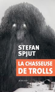 """Couverture de """"La chasseuse de trolls"""" de Stefan Spjut, roman paru aux éditions Actes sud"""