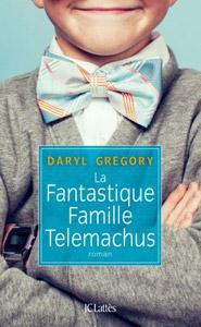 Couverture du roman La fantastique famille Telemachus de Daryl Gregory