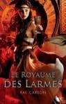 Couverture du roman Le royaume des larmes de Rae Carson, tome 3 de la trilogie de braises et de ronces