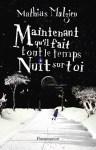 Couverture du roman Maintenant qu'il fait tout le temps nuit sur toi de Mathias Malzieu