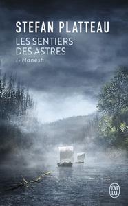 Couverture du livre Manesh de Stefan Platteau, premier tome de la série Les sentiers des Astres, parution aux éditions J'ai lu