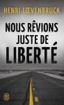 Couverture du livre Nous rêvions juste de liberté d'Henri Loevenbruck