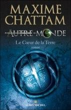 Maxime Chattam - Autre Monde - Le coeur de la Terre
