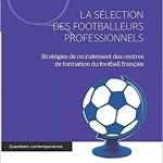 Sélection des footballeurs professionnels – Stratégies de recrutement des centres de formation du foot