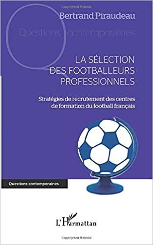 Sélection des footballeurs professionnels - Stratégies de recrutement des centres de formation du foot