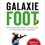 Galaxiefoot : Dictionnaire rock, historique et politique du football