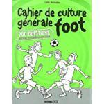 Cahier de culture générale foot : 200 questions pour tester vos connaissances sur le foot