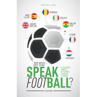 Do you speak football ? Le glossaire complet du football à travers le monde