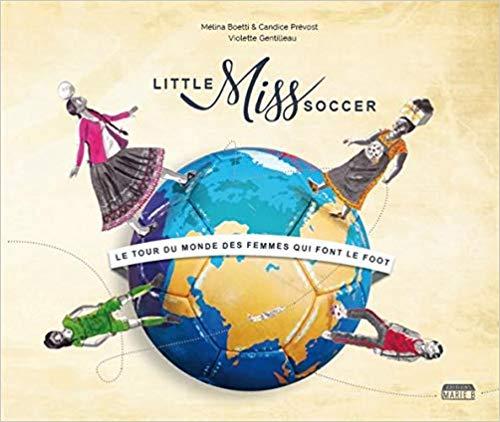 Little Miss Soccer - Tour du monde des femmes qui font le foot