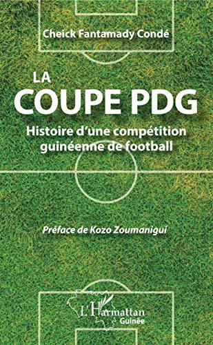 La coupe PDG: Histoire d'une compétition guinéenne de football