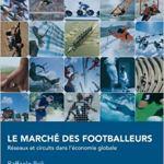 Le marché des footballeurs: Réseaux et circuits dans l'économie globale