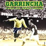 Garrincha – l'Ange aux Jambes Tordues