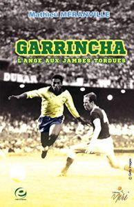 Garrincha - l'Ange aux Jambes Tordues