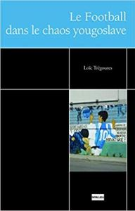 ITW – Loïc Trégourès présente «Le football dans le chaos yougoslave»