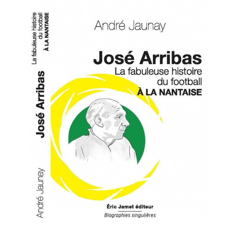 José Arribas La Fabuleuse histoire du football à la nantaise