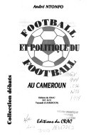 Football et politique du football au Cameroun