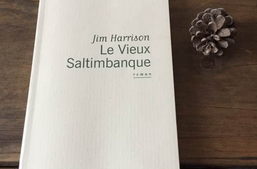 Le vieux saltimbanque - autobiographie Jim Harrison
