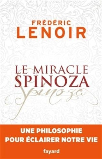 Fréderic Lenoir - Le miracle Spinoza