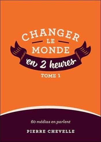 Changer le monde en 2 heures - Pierre Chevelle