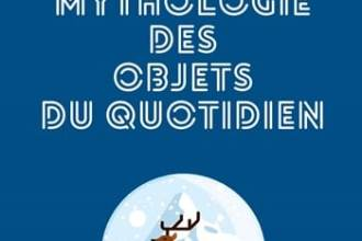 Petite-mythologie-des-objets-du-quotidien-Eric-Libiot