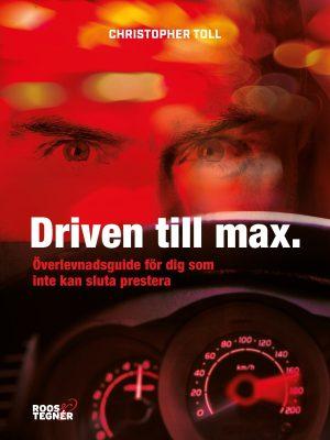 Driven till max – överlevnadsguide för dig som inte kan sluta prestera