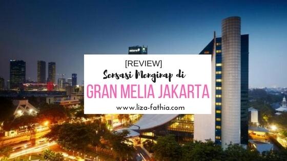 [REVIEW] Sensasi Menginap di GranMelia Jakarta