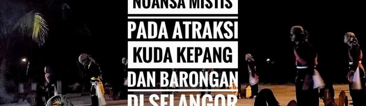 Nuansa Mistis pada Atraksi Kuda Kepang dan Barongan di Homestay Hj. Dorani Selangor