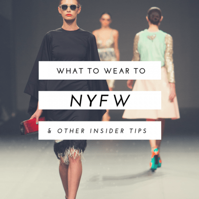 What to Wear to NYFW & Other Insider Tips