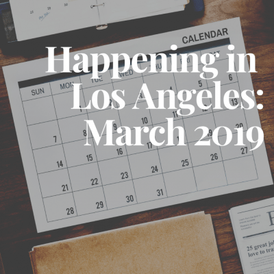 Happening in Los Angeles: March 2019