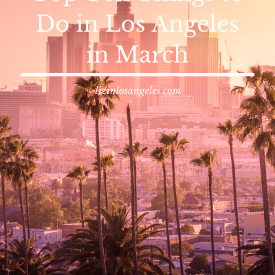 Top 10 Things to Do in LA in March