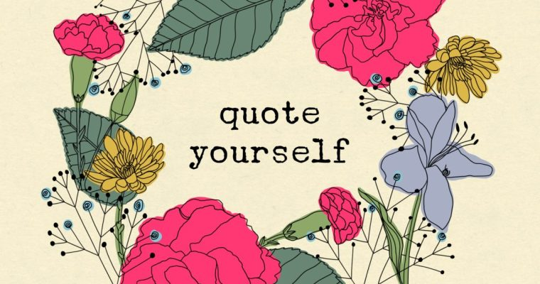 Quote Yourself: Your Words Are Powerful Tools