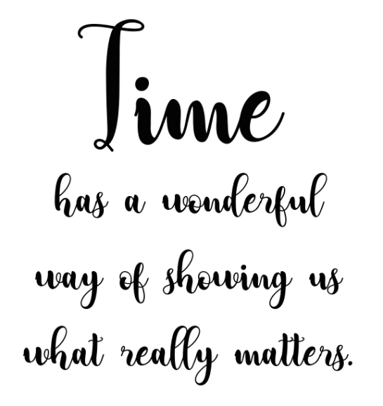 Time has a wonderful way of showing us what really matters quote