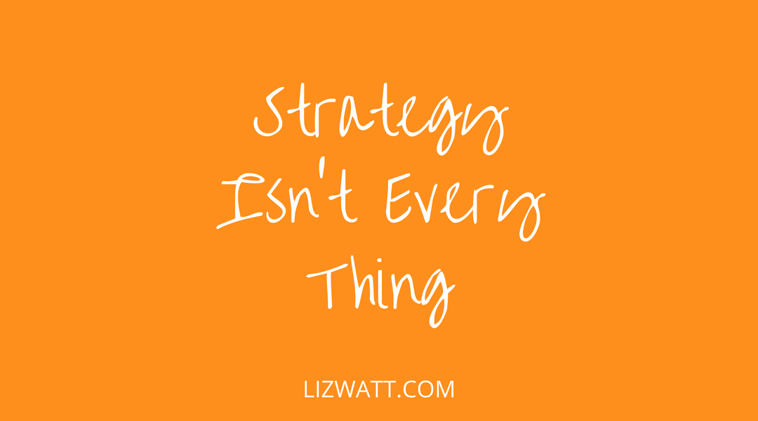 Strategy Isn't Every Thing