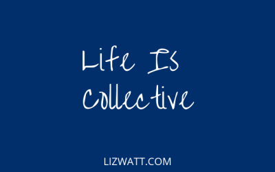 Life Is Collective