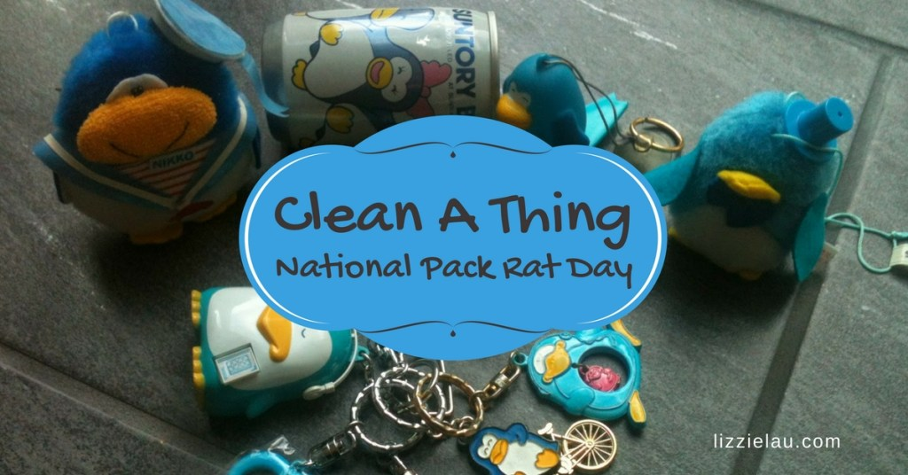 Clean A Thing – National Pack Rat Day