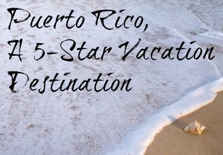Puerto Rico, A 5-Star Vacation Destination