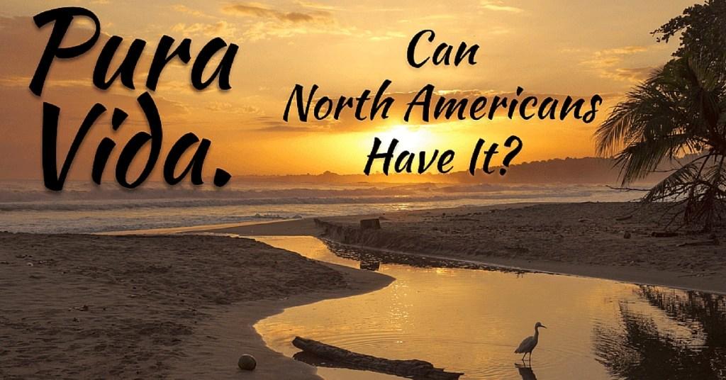 Pura Vida – Can North Americans Achieve This Costa Rican Ideal?