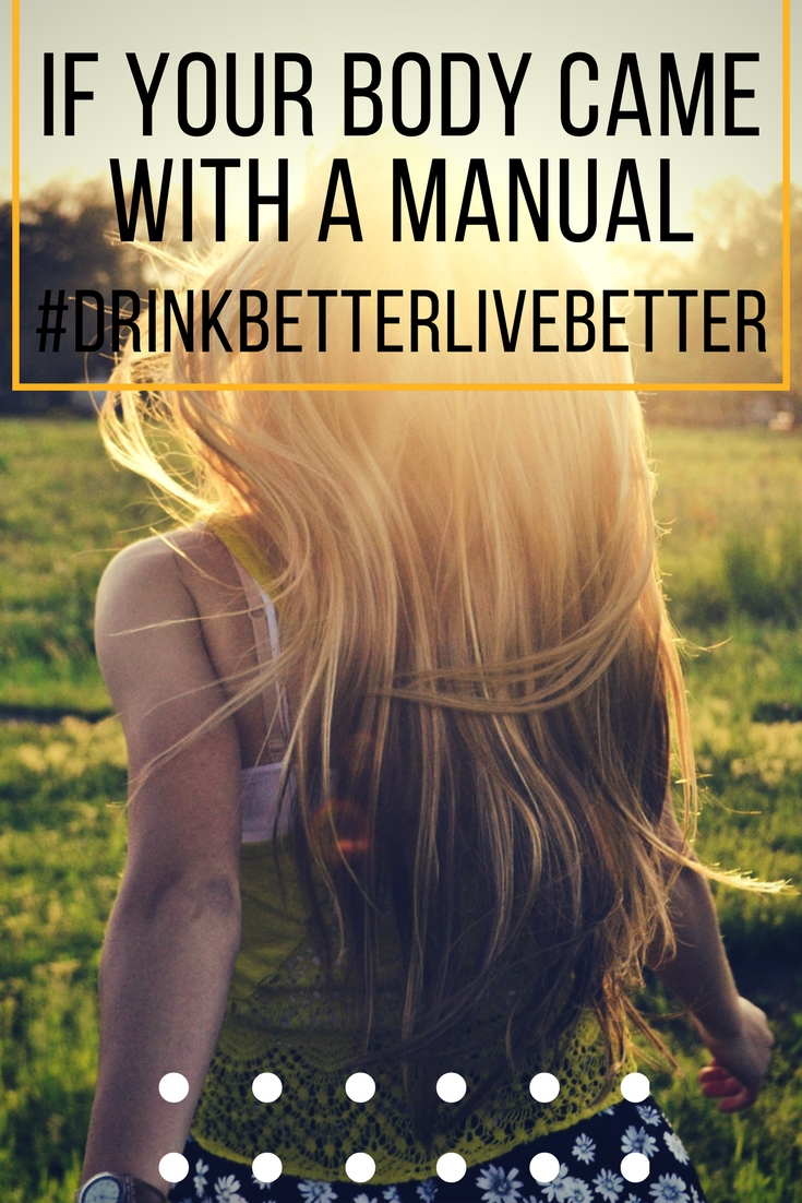 If your body came with a manual. #DrinkBetterLiveBetter
