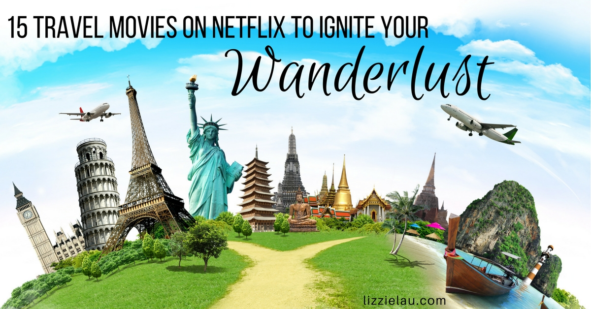 15 Travel Movies On Netflix To Ignite Your Wanderlust #ad