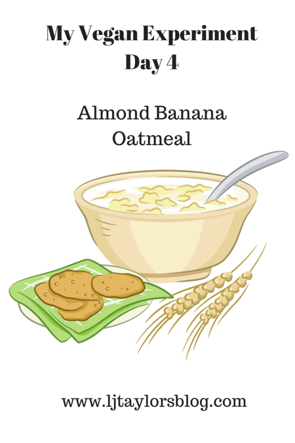 My Vegan Experiment Day 4 – Almond Banana Oatmeal