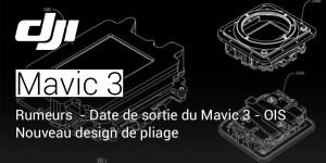 DJI Mavic 3 - Rumeurs : Date de sortie du Mavic 3 - OIS - Pliage