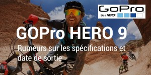 GoPro Hero 9 spécifications et rumeur date de sortie