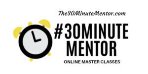 Introducing: #30MinuteMentor Master Classes
