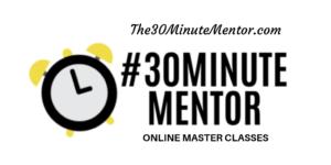 Introducing: #30MinuteMentor Master Classes