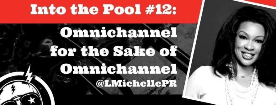 Into the Pool #12: Omnichannel for the Sake of Omnichannel