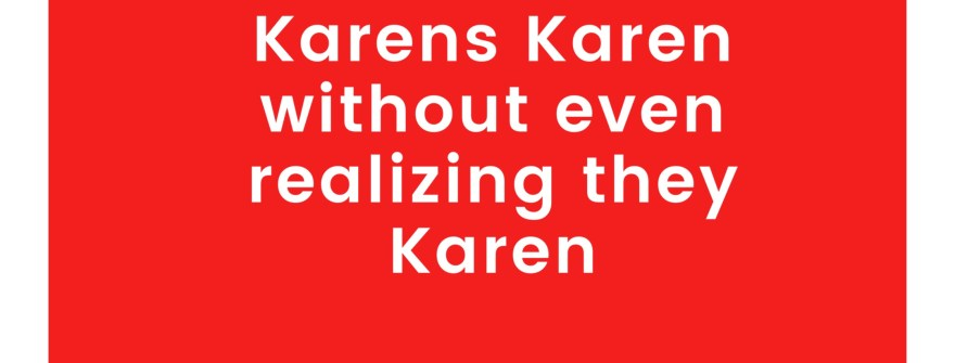 Karen's gonna Karen