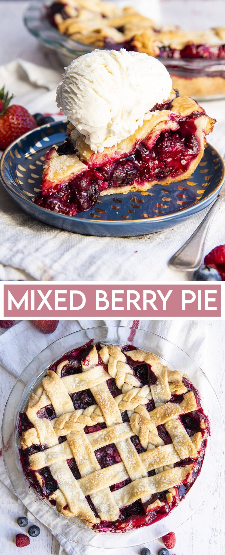 A slice of mixed berry pie on a blue plate showing all the juicy red berries in the middle with a lattice pie crust on top, with a scoop of vanilla ice cream on top. Followed by text saying Mixed Berry Pie. Then a second photo of the whole pie from above, showing the lattice crossing of the pie crust.