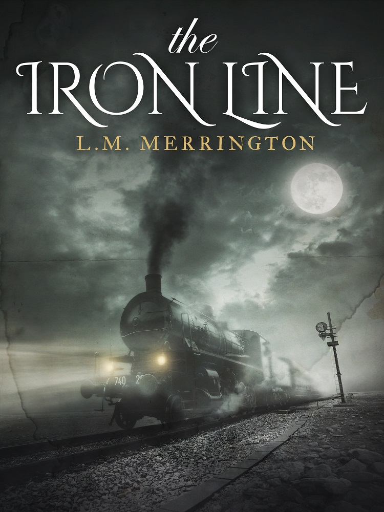 A Gothic mystery book cover showing a spooky steam train running through fog at night, lit by a full moon. Title is The Iron Line. Author is L.M. Merrington.