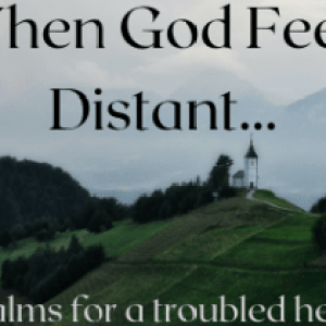 When God Feels Distant...