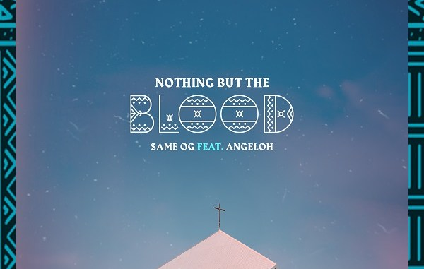 Nothing But The Blood - Same OG Ft. Angeloh